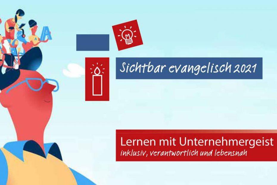 Sichtbar evangelisch 2021: Lernen mit Unternehmergeist - inklusiv, verantwortlich, lebensnah.